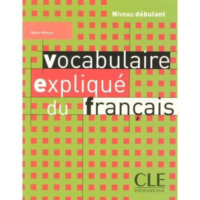 Vocabulaire expliqué du français - Niveau débutant - Книга на френски език